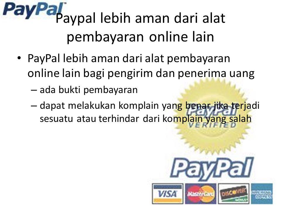 Paypal lebih aman dari alat pembayaran online lain PayPal lebih aman dari alat pembayaran online lain bagi pengirim dan penerima uang – ada bukti pemb