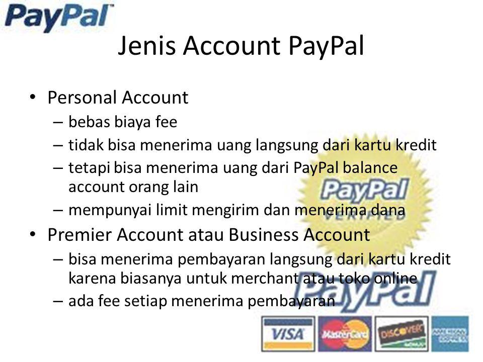 Jenis Account PayPal Personal Account – bebas biaya fee – tidak bisa menerima uang langsung dari kartu kredit – tetapi bisa menerima uang dari PayPal