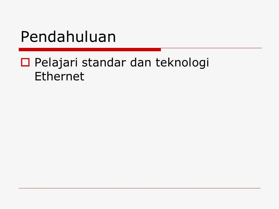 Pendahuluan  Pelajari standar dan teknologi Ethernet