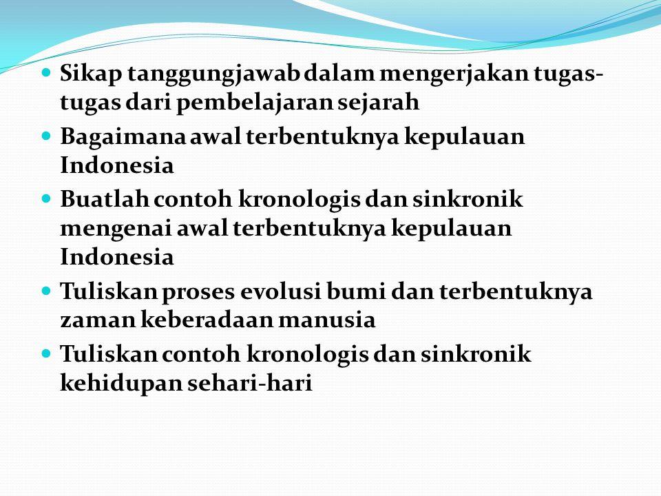 Sikap tanggungjawab dalam mengerjakan tugas- tugas dari pembelajaran sejarah Bagaimana awal terbentuknya kepulauan Indonesia Buatlah contoh kronologis