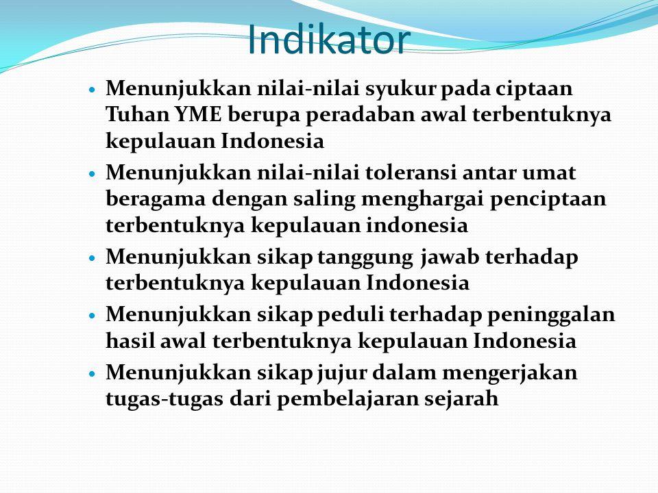 Indikator Menunjukkan nilai-nilai syukur pada ciptaan Tuhan YME berupa peradaban awal terbentuknya kepulauan Indonesia Menunjukkan nilai-nilai toleran
