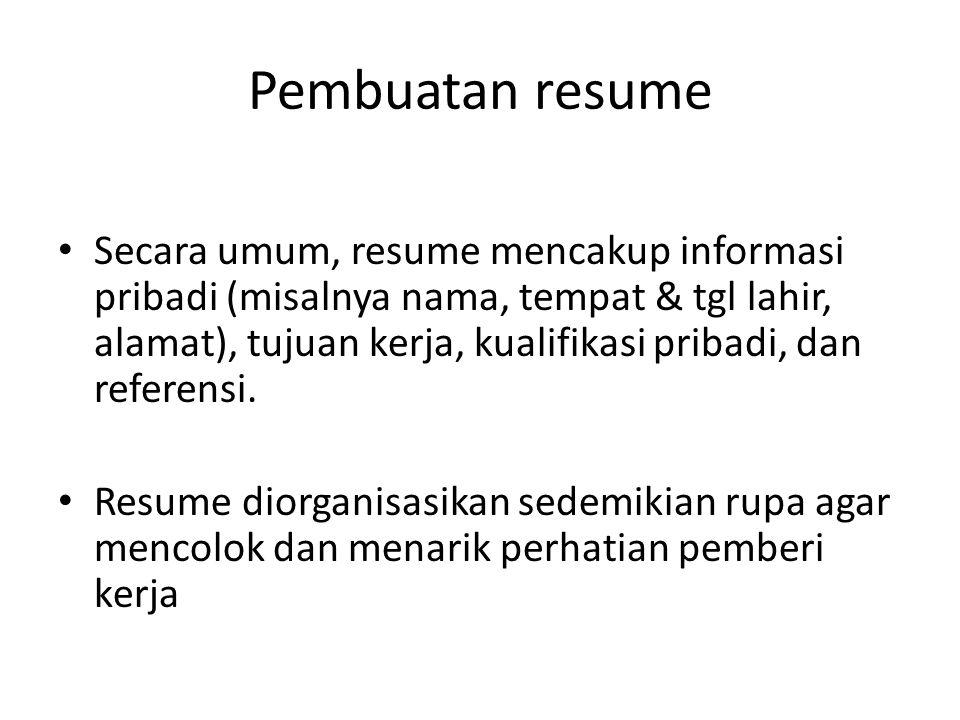 Pembuatan resume Secara umum, resume mencakup informasi pribadi (misalnya nama, tempat & tgl lahir, alamat), tujuan kerja, kualifikasi pribadi, dan re