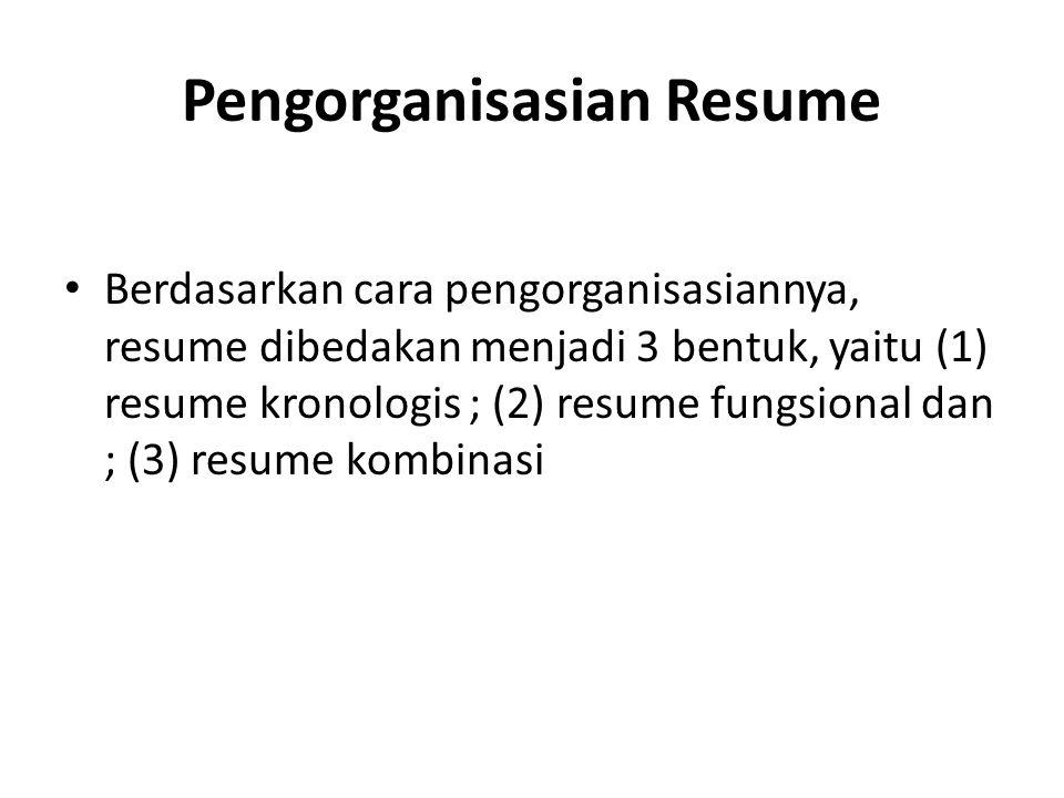 Pengorganisasian Resume Berdasarkan cara pengorganisasiannya, resume dibedakan menjadi 3 bentuk, yaitu (1) resume kronologis ; (2) resume fungsional d