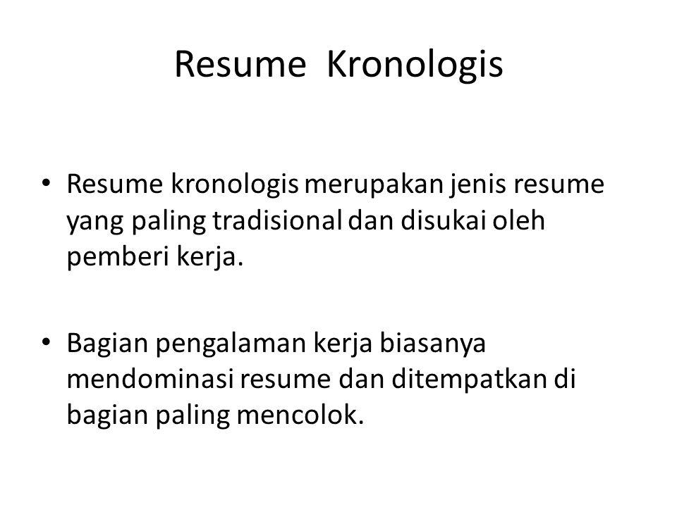 Resume Kronologis Resume kronologis merupakan jenis resume yang paling tradisional dan disukai oleh pemberi kerja. Bagian pengalaman kerja biasanya me