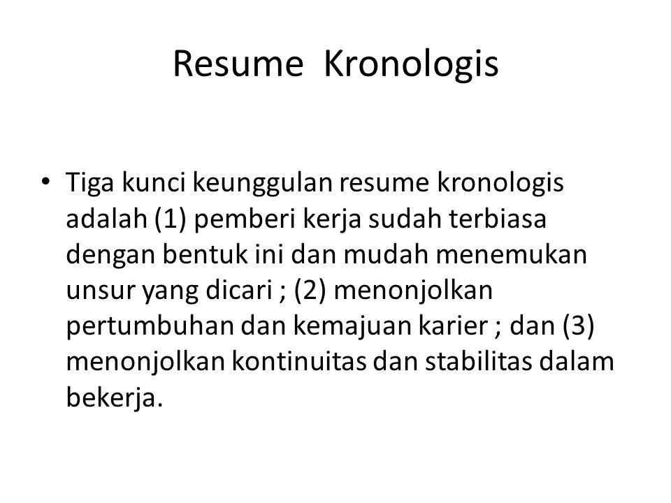 Resume Kronologis Tiga kunci keunggulan resume kronologis adalah (1) pemberi kerja sudah terbiasa dengan bentuk ini dan mudah menemukan unsur yang dic