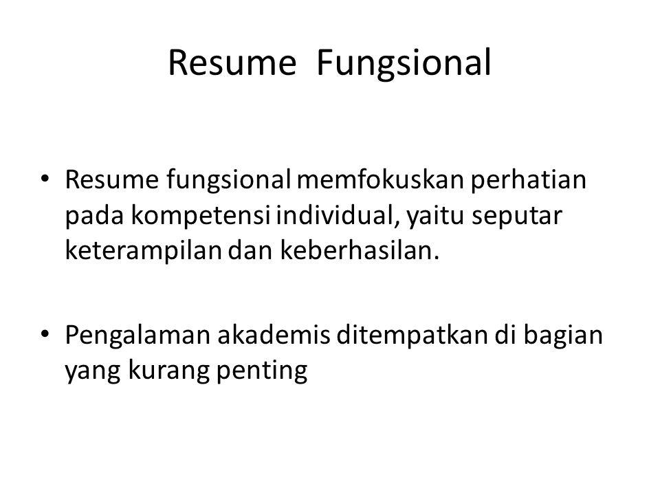 Resume Fungsional Resume fungsional memfokuskan perhatian pada kompetensi individual, yaitu seputar keterampilan dan keberhasilan. Pengalaman akademis
