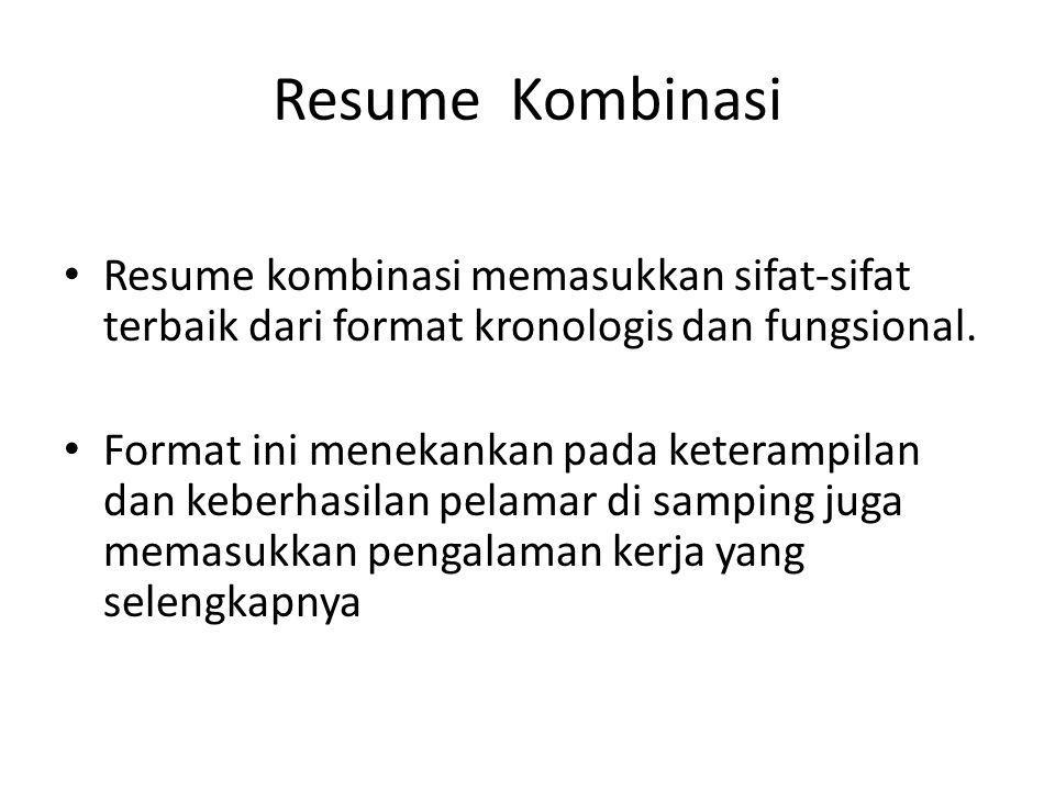 Resume Kombinasi Resume kombinasi memasukkan sifat-sifat terbaik dari format kronologis dan fungsional. Format ini menekankan pada keterampilan dan ke