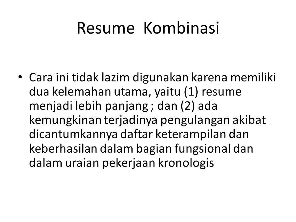 Resume Kombinasi Cara ini tidak lazim digunakan karena memiliki dua kelemahan utama, yaitu (1) resume menjadi lebih panjang ; dan (2) ada kemungkinan