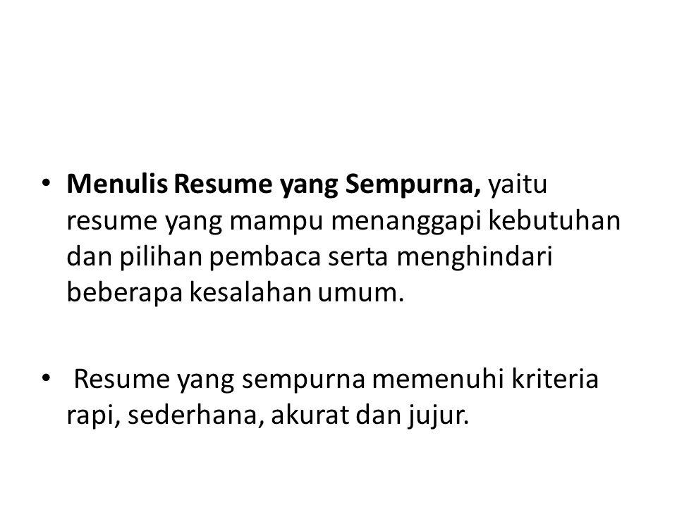 Menulis Resume yang Sempurna, yaitu resume yang mampu menanggapi kebutuhan dan pilihan pembaca serta menghindari beberapa kesalahan umum. Resume yang