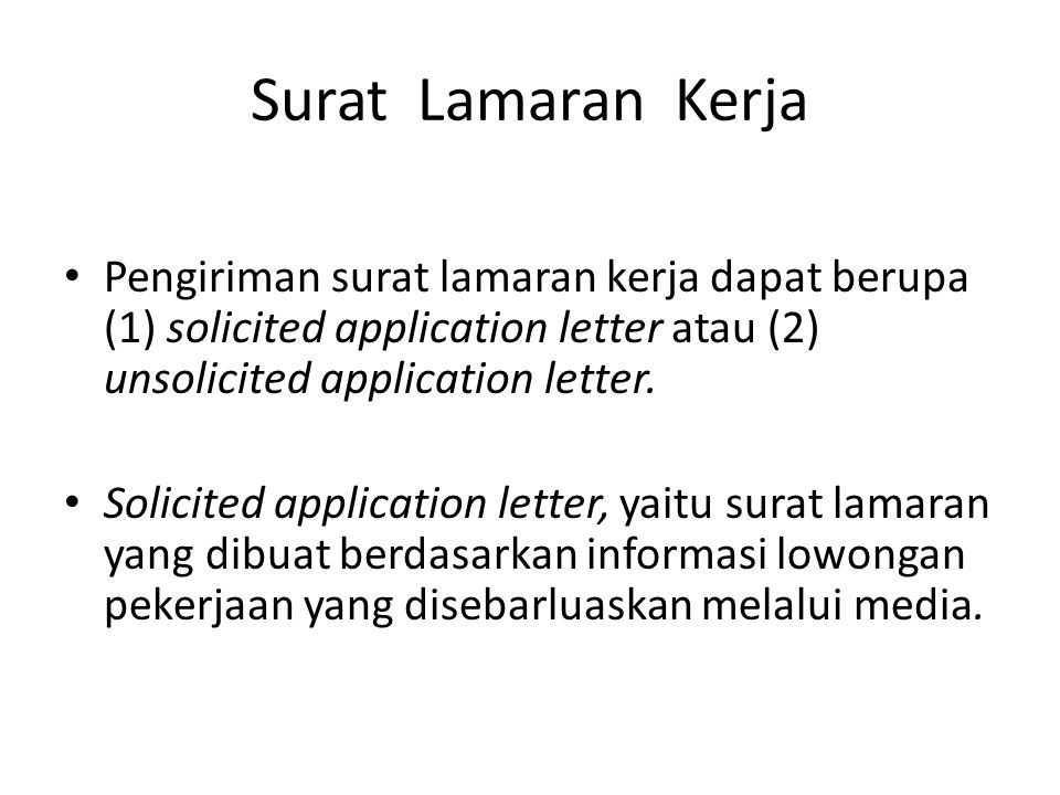Surat Lamaran Kerja Pengiriman surat lamaran kerja dapat berupa (1) solicited application letter atau (2) unsolicited application letter. Solicited ap