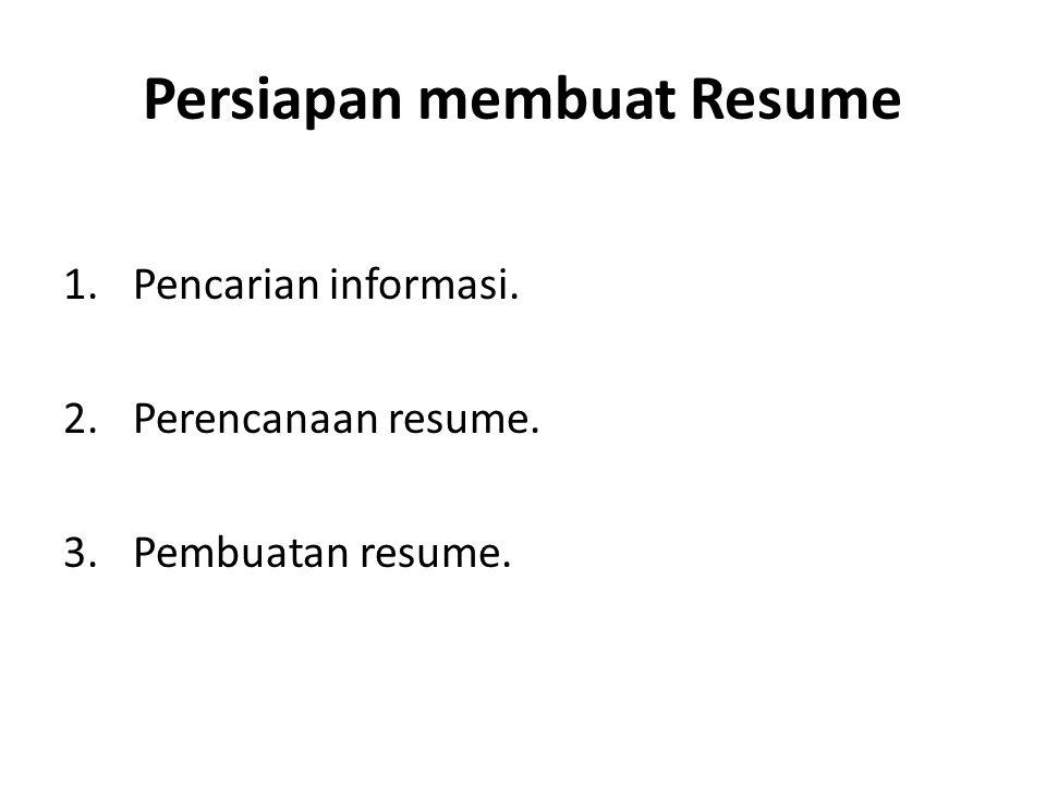 Persiapan membuat Resume 1.Pencarian informasi. 2.Perencanaan resume. 3.Pembuatan resume.