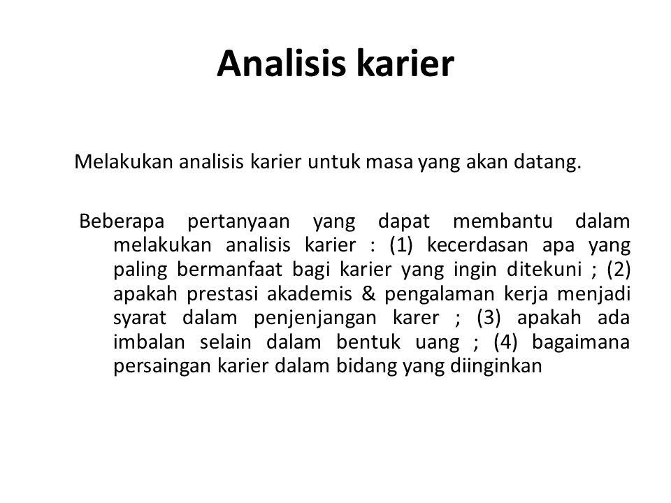 Analisis karier Melakukan analisis karier untuk masa yang akan datang. Beberapa pertanyaan yang dapat membantu dalam melakukan analisis karier : (1) k