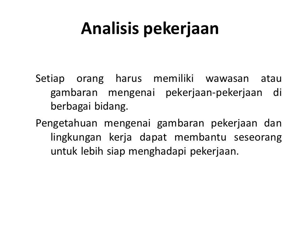 Analisis pekerjaan Setiap orang harus memiliki wawasan atau gambaran mengenai pekerjaan-pekerjaan di berbagai bidang. Pengetahuan mengenai gambaran pe