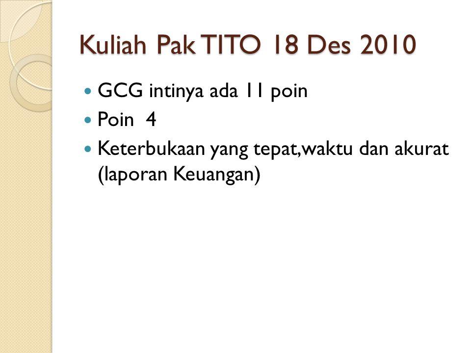 Kuliah Pak TITO 18 Des 2010 GCG intinya ada 11 poin Poin 4 Keterbukaan yang tepat,waktu dan akurat (laporan Keuangan)