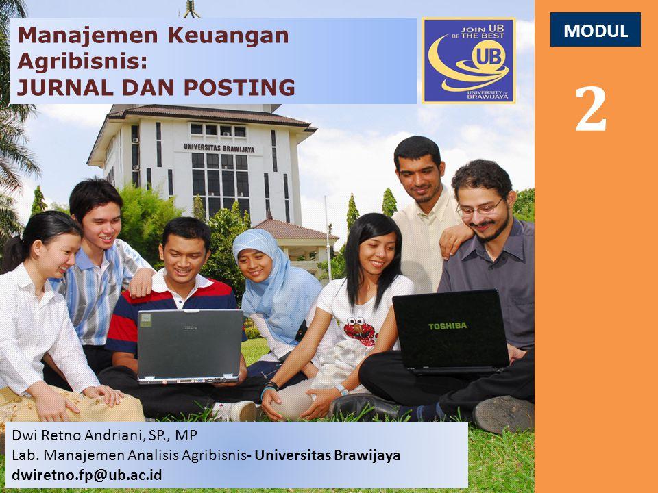 MODUL 2 Manajemen Keuangan Agribisnis: JURNAL DAN POSTING Dwi Retno Andriani, SP., MP Lab.