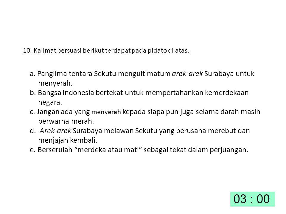 10. Kalimat persuasi berikut terdapat pada pidato di atas. a. Panglima tentara Sekutu mengultimatum arek-arek Surabaya untuk menyerah. b. Bangsa Indon