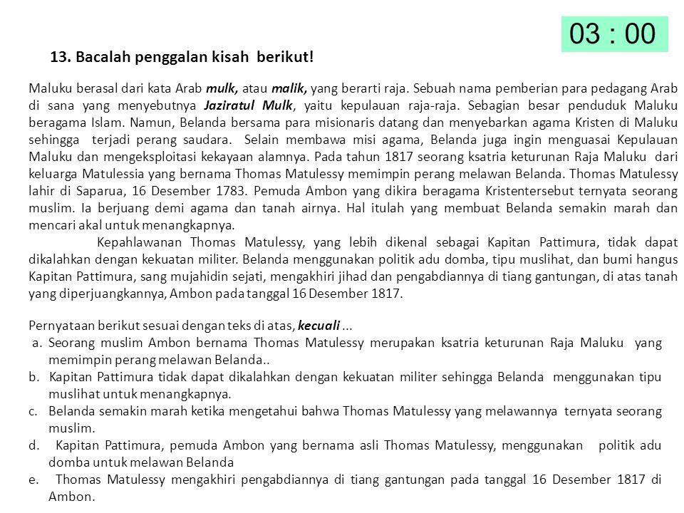 13. Bacalah penggalan kisah berikut! Maluku berasal dari kata Arab mulk, atau malik, yang berarti raja. Sebuah nama pemberian para pedagang Arab di sa