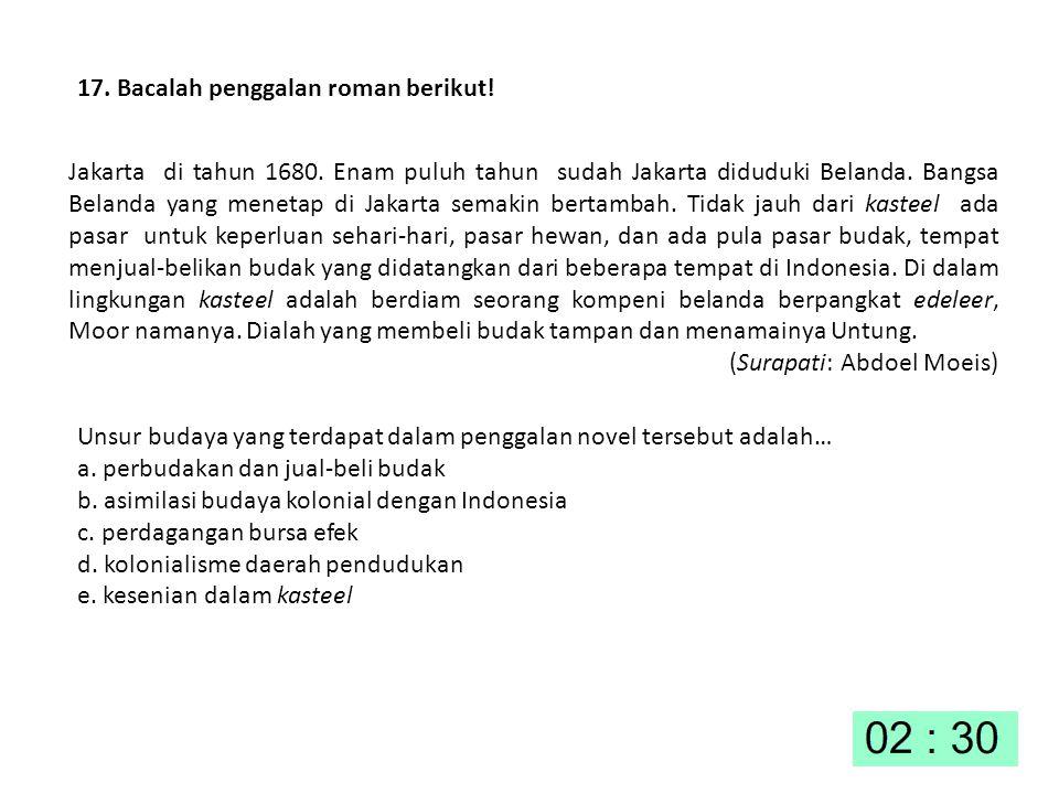17. Bacalah penggalan roman berikut! Jakarta di tahun 1680. Enam puluh tahun sudah Jakarta diduduki Belanda. Bangsa Belanda yang menetap di Jakarta se