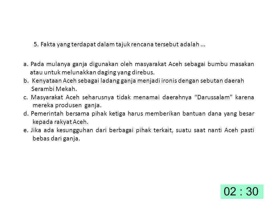 5. Fakta yang terdapat dalam tajuk rencana tersebut adalah... a. Pada mulanya ganja digunakan oleh masyarakat Aceh sebagai bumbu masakan atau untuk me