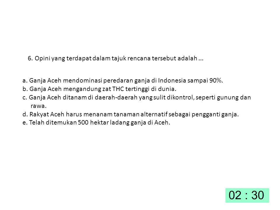 6. Opini yang terdapat dalam tajuk rencana tersebut adalah... a. Ganja Aceh mendominasi peredaran ganja di Indonesia sampai 90%. b. Ganja Aceh mengand