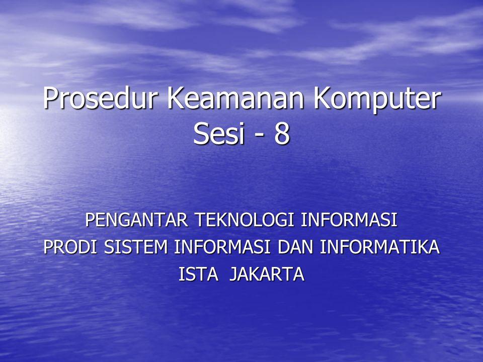 Prosedur Keamanan Komputer Sesi - 8 PENGANTAR TEKNOLOGI INFORMASI PRODI SISTEM INFORMASI DAN INFORMATIKA ISTA JAKARTA