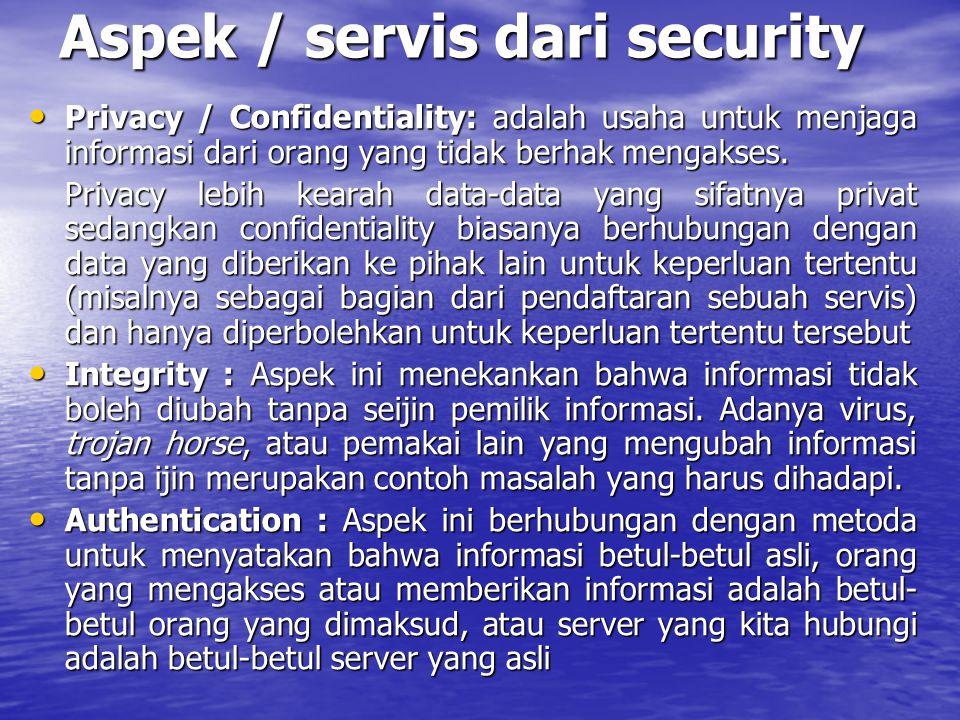 Aspek / servis dari security Privacy / Confidentiality: adalah usaha untuk menjaga informasi dari orang yang tidak berhak mengakses. Privacy / Confide