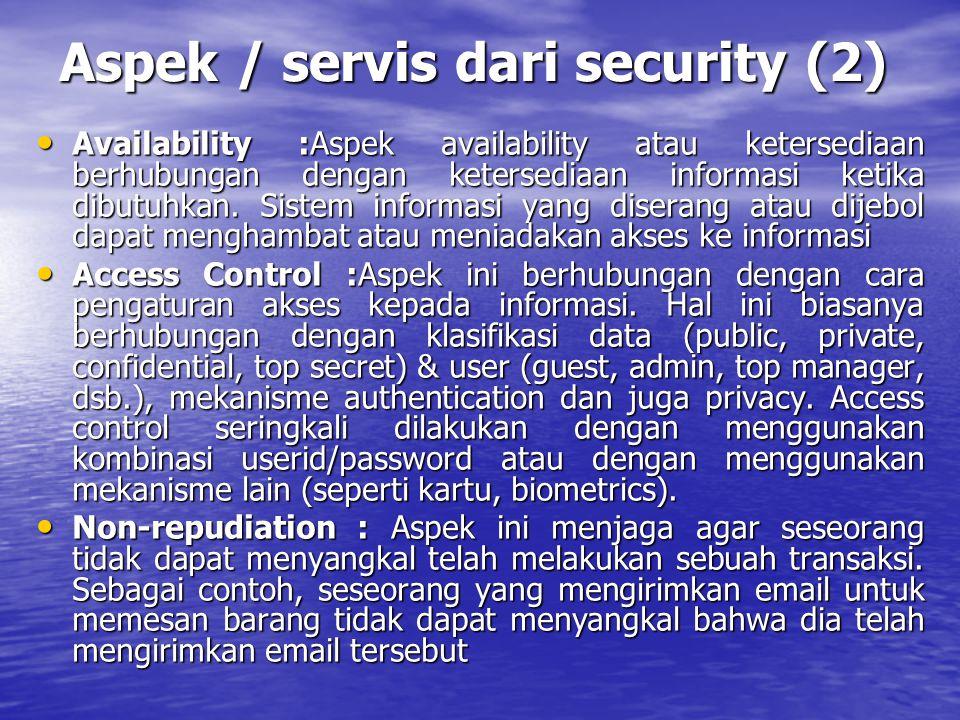 Aspek / servis dari security (2) Availability :Aspek availability atau ketersediaan berhubungan dengan ketersediaan informasi ketika dibutuhkan. Siste