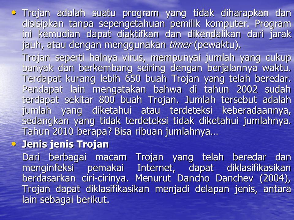 Trojan adalah suatu program yang tidak diharapkan dan disisipkan tanpa sepengetahuan pemilik komputer. Program ini kemudian dapat diaktifkan dan diken
