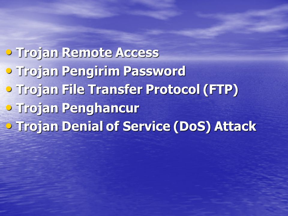 Trojan Remote Access Trojan Remote Access Trojan Pengirim Password Trojan Pengirim Password Trojan File Transfer Protocol (FTP) Trojan File Transfer Protocol (FTP) Trojan Penghancur Trojan Penghancur Trojan Denial of Service (DoS) Attack Trojan Denial of Service (DoS) Attack