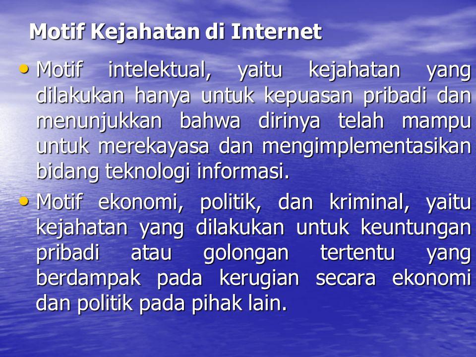 Motif Kejahatan di Internet Motif intelektual, yaitu kejahatan yang dilakukan hanya untuk kepuasan pribadi dan menunjukkan bahwa dirinya telah mampu untuk merekayasa dan mengimplementasikan bidang teknologi informasi.
