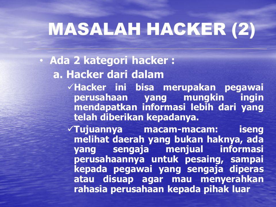 MASALAH HACKER (2) Ada 2 kategori hacker : a. Hacker dari dalam Hacker ini bisa merupakan pegawai perusahaan yang mungkin ingin mendapatkan informasi