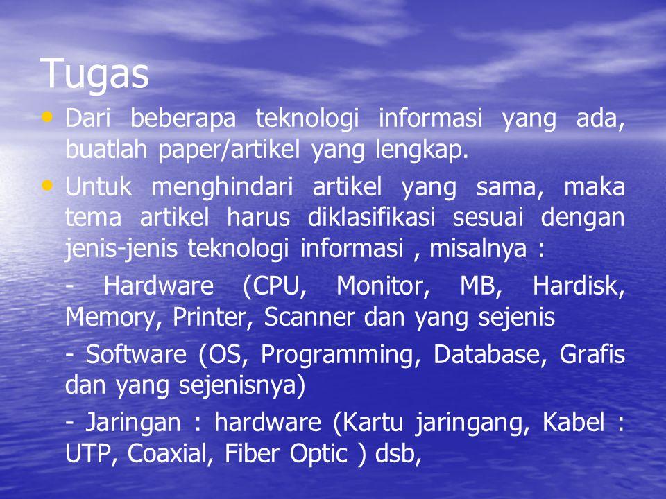 Tugas Dari beberapa teknologi informasi yang ada, buatlah paper/artikel yang lengkap. Untuk menghindari artikel yang sama, maka tema artikel harus dik