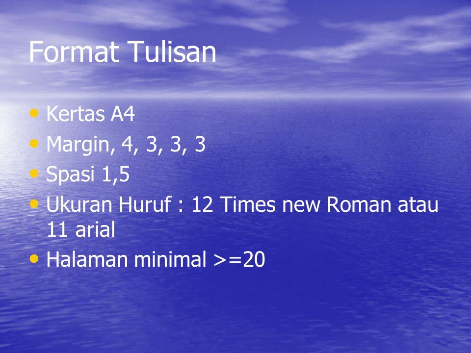 Format Tulisan Kertas A4 Margin, 4, 3, 3, 3 Spasi 1,5 Ukuran Huruf : 12 Times new Roman atau 11 arial Halaman minimal >=20