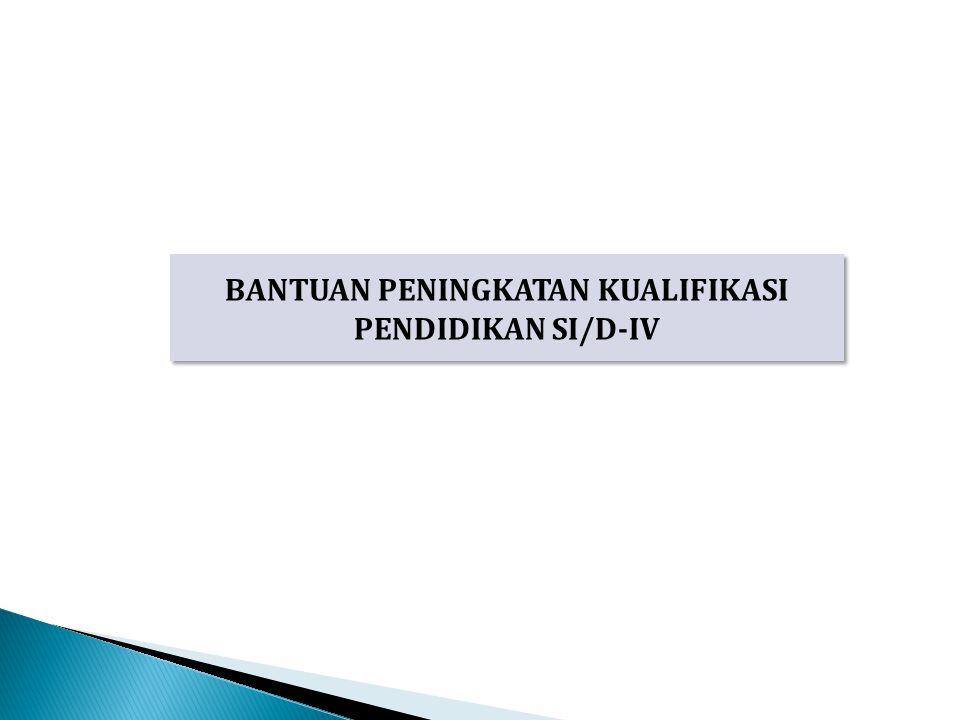 BANTUAN PENINGKATAN KUALIFIKASI PENDIDIKAN SI/D-IV
