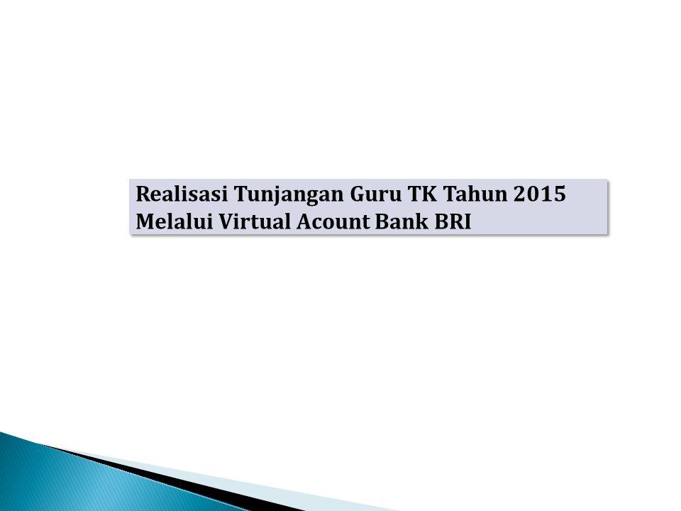 Realisasi Tunjangan Guru TK Tahun 2015 Melalui Virtual Acount Bank BRI Realisasi Tunjangan Guru TK Tahun 2015 Melalui Virtual Acount Bank BRI