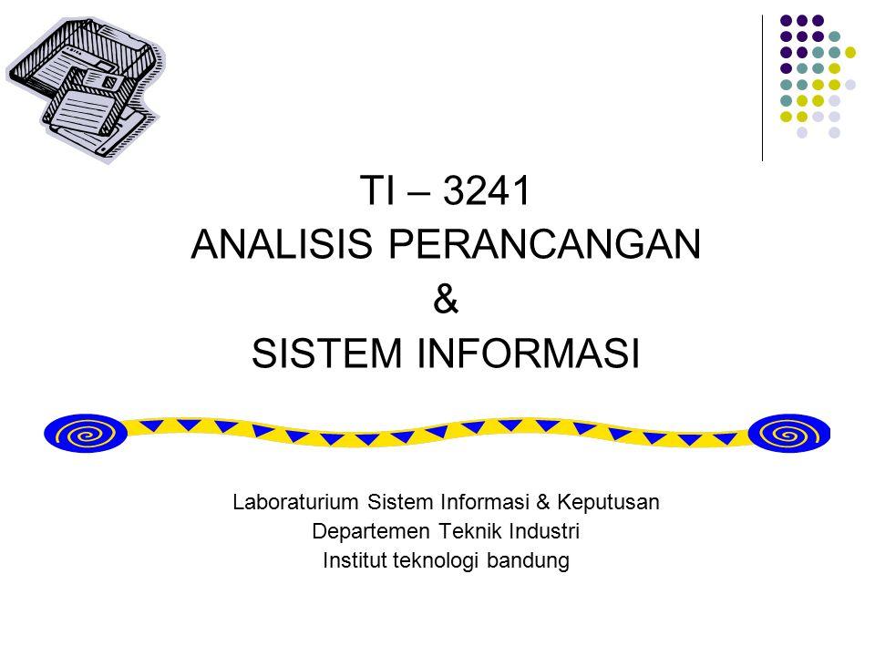 TI – 3241 ANALISIS PERANCANGAN & SISTEM INFORMASI Laboraturium Sistem Informasi & Keputusan Departemen Teknik Industri Institut teknologi bandung