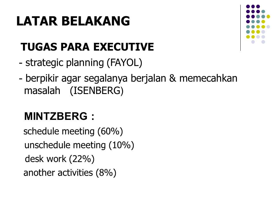 - strategic planning (FAYOL) - berpikir agar segalanya berjalan & memecahkan masalah (ISENBERG ) MINTZBERG : schedule meeting (60%) unschedule meeting