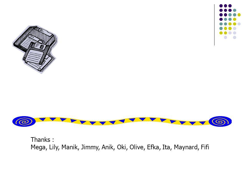 Thanks : Mega, Lily, Manik, Jimmy, Anik, Oki, Olive, Efka, Ita, Maynard, Fifi