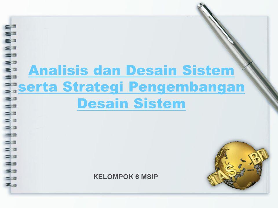 Analisis dan Desain Sistem serta Strategi Pengembangan Desain Sistem KELOMPOK 6 MSIP