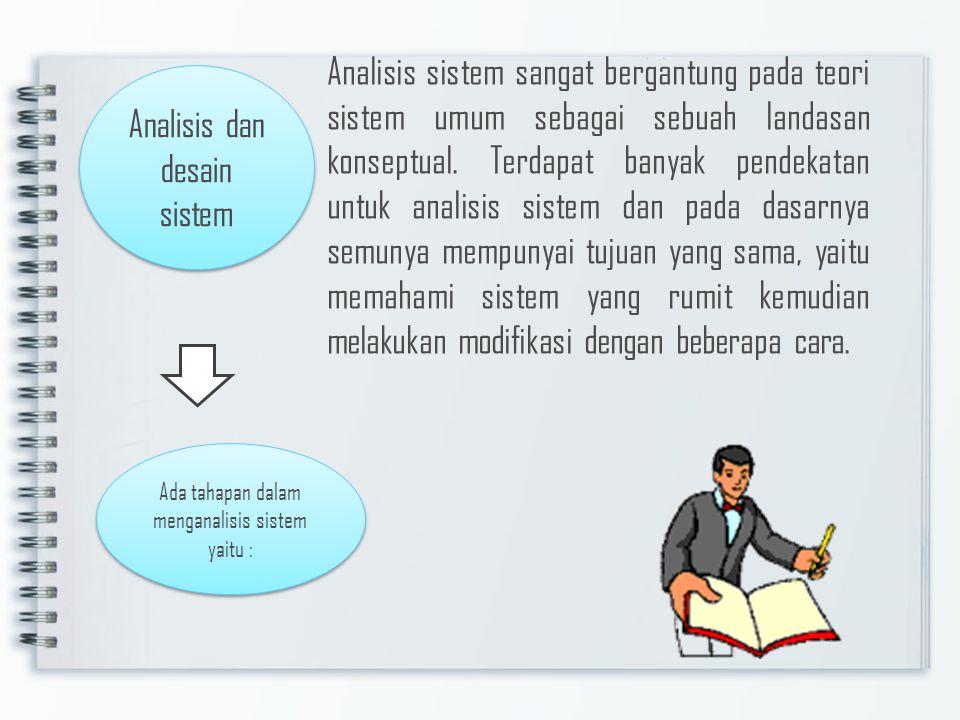 Analisis dan desain sistem Analisis sistem sangat bergantung pada teori sistem umum sebagai sebuah landasan konseptual. Terdapat banyak pendekatan unt