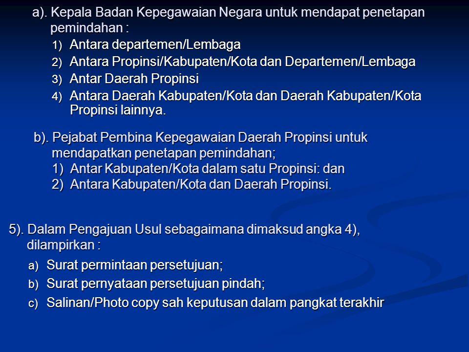 a). Kepala Badan Kepegawaian Negara untuk mendapat penetapan pemindahan : 1) Antara departemen/Lembaga 2) Antara Propinsi/Kabupaten/Kota dan Departeme