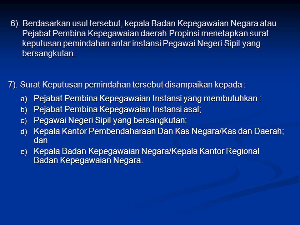 6). Berdasarkan usul tersebut, kepala Badan Kepegawaian Negara atau Pejabat Pembina Kepegawaian daerah Propinsi menetapkan surat keputusan pemindahan