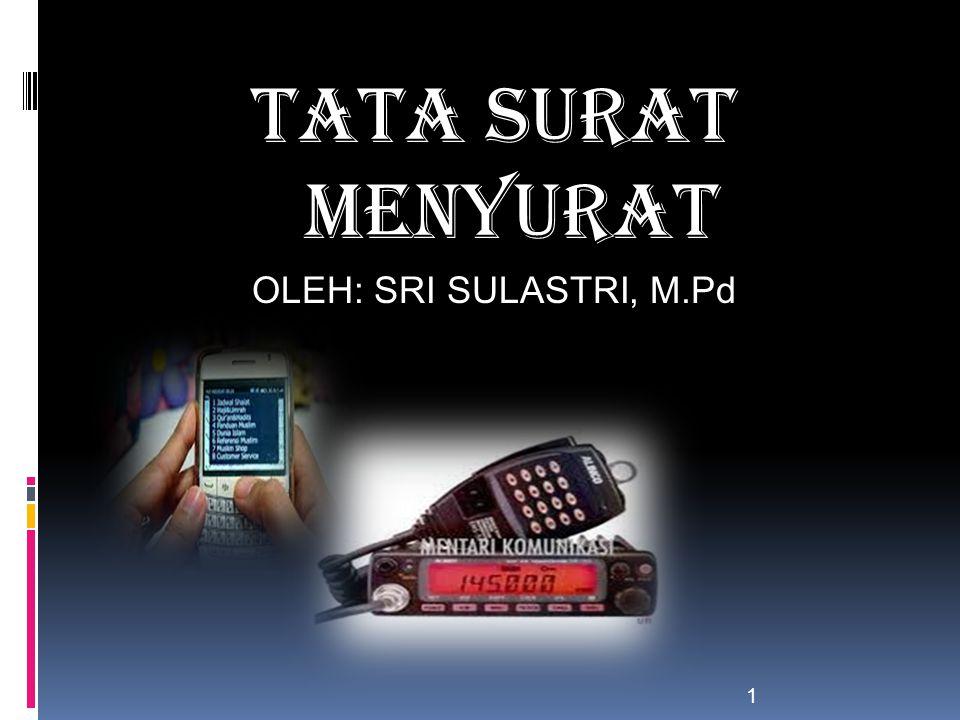 TATA SURAT MENYURAT OLEH: SRI SULASTRI, M.Pd 1