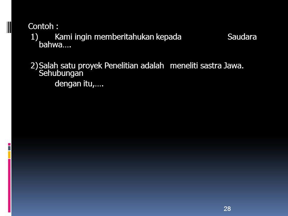 Contoh : 1) Kami ingin memberitahukan kepada Saudara bahwa…. 2)Salah satu proyek Penelitian adalah meneliti sastra Jawa. Sehubungan dengan itu,…. 28