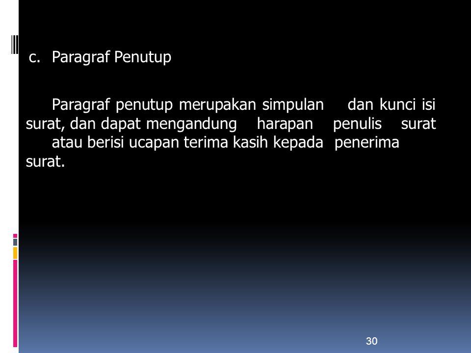 c. Paragraf Penutup Paragraf penutup merupakan simpulan dan kunci isi surat, dan dapat mengandung harapan penulis surat atau berisi ucapan terima kasi