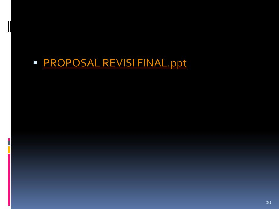  PROPOSAL REVISI FINAL.ppt PROPOSAL REVISI FINAL.ppt 36