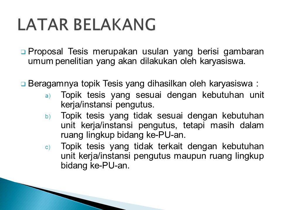  Proposal Tesis merupakan usulan yang berisi gambaran umum penelitian yang akan dilakukan oleh karyasiswa.