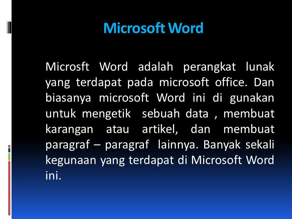 Microsoft Word Microsft Word adalah perangkat lunak yang terdapat pada microsoft office. Dan biasanya microsoft Word ini di gunakan untuk mengetik seb