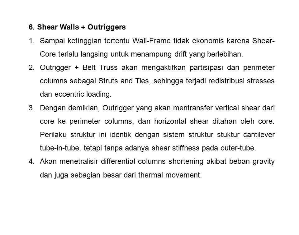 6. Shear Walls + Outriggers 1.Sampai ketinggian tertentu Wall-Frame tidak ekonomis karena Shear- Core terlalu langsing untuk menampung drift yang berl