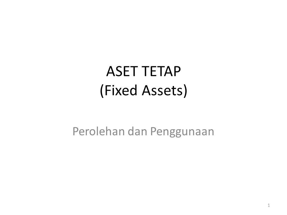 ASET TETAP (Fixed Assets) Perolehan dan Penggunaan 1